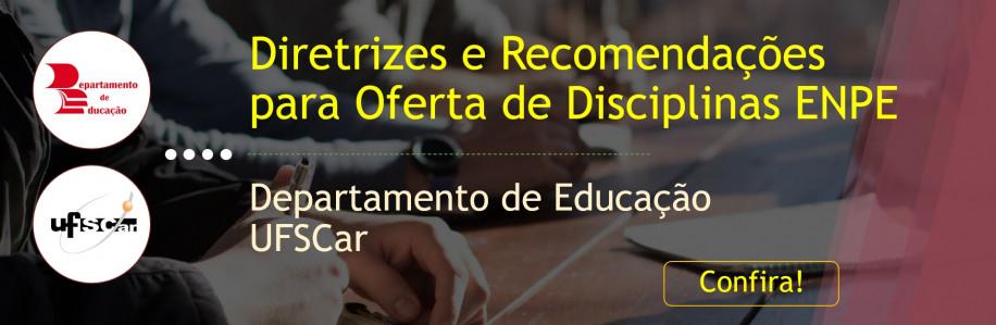 Diretrizes e Recomendações para Oferta de Disciplinas ENPE – Departamento de Educação – UFSCar