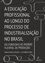 a-educacao-profissional-ao-longo-do-processo-de-industrializacao-no-brasil-3215999